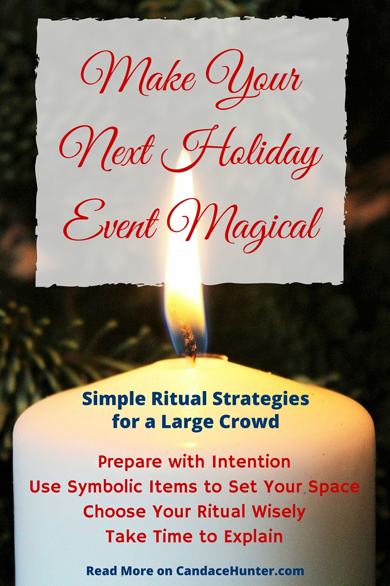 How To Make Your Next Holiday Event Magical: Simple Ritual Strategies For A Large Gathering