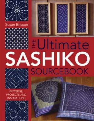 The Ultimate Sashiko Sourcebook By Susan Briscoe