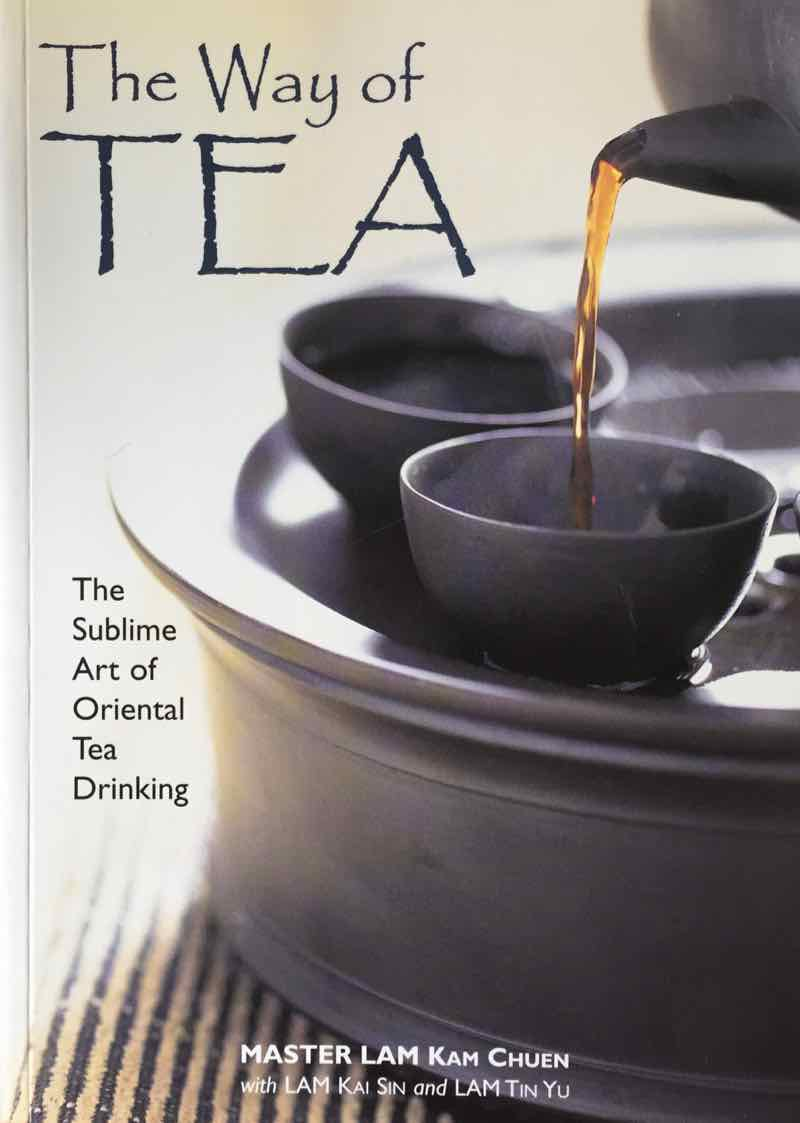 The Way Of Tea By Master Lam Kam Chuen And Lam Kai Sin And Lam Tin Yu