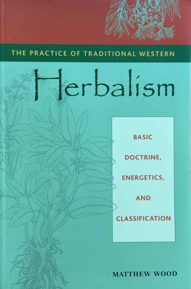 The Practice Of Traditional Western Herbalism By Matthew Wood