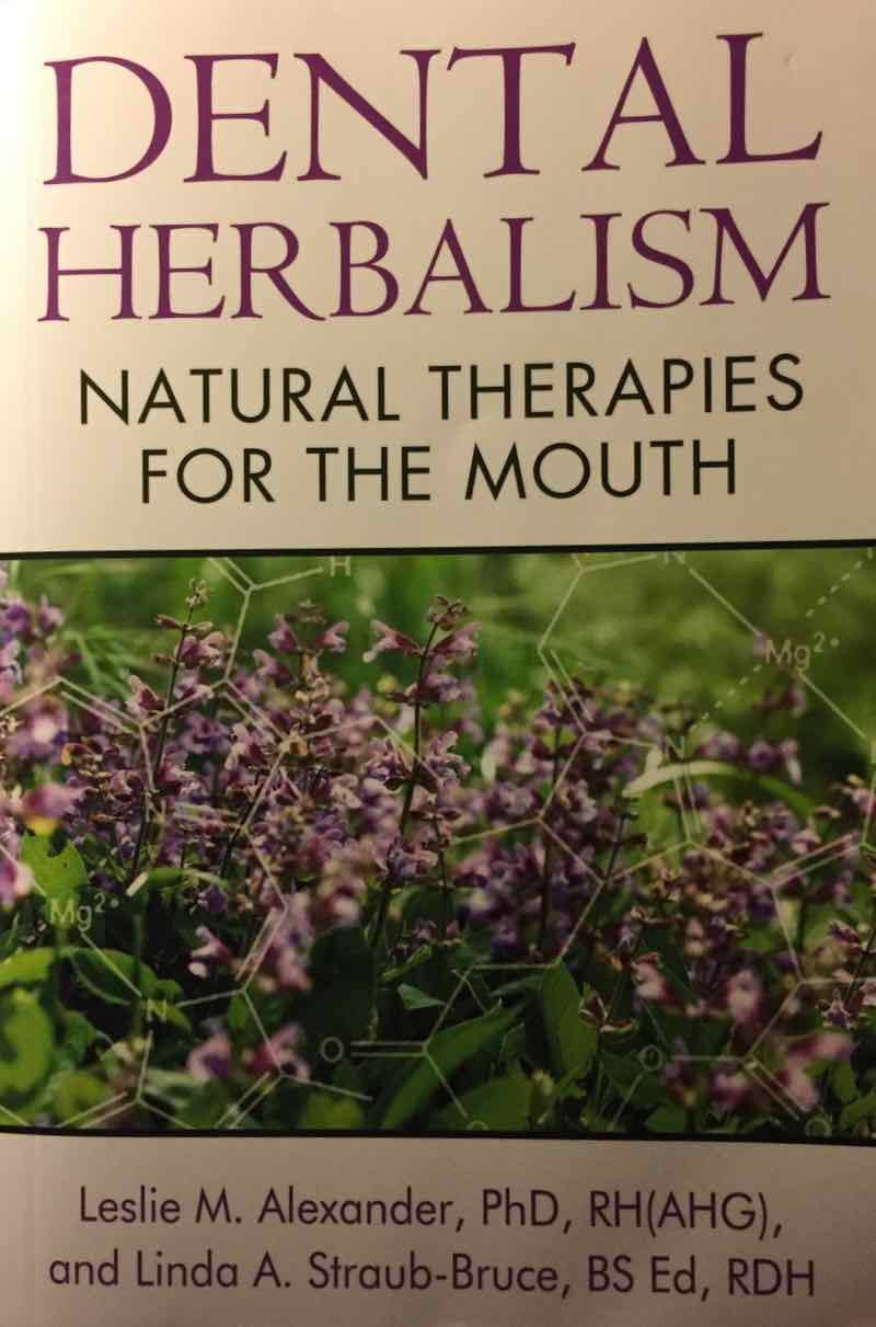 Dental Herbalism By Leslie Alexander And Linda Straub-Bruce