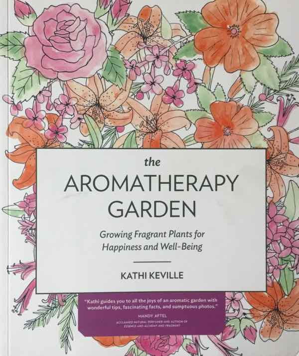The Aromatherapy Garden By Kathi Keville
