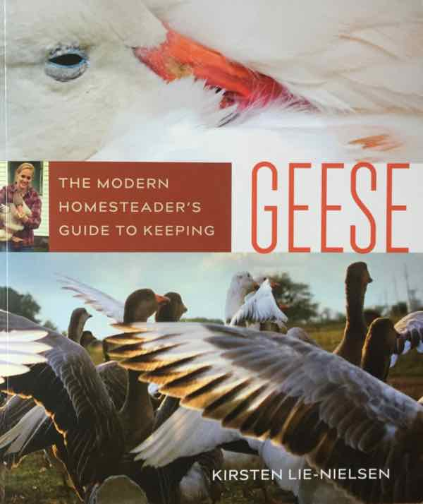 The Modern Homesteader's Guide To Keeping Geese By Kirsten Lie-Nielsen
